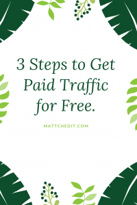 3 Steps to get Paid Traffic for Free